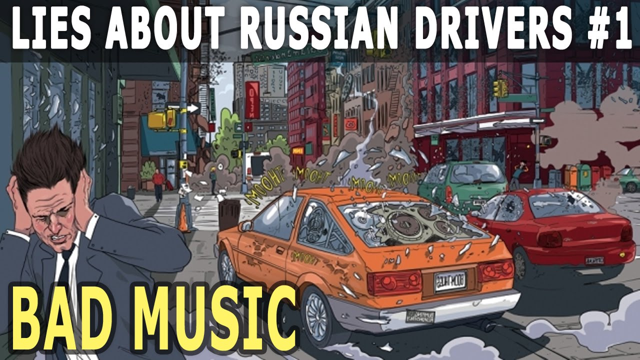 Lies About Russian Drivers #1 – Bad Music