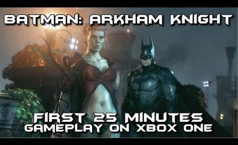 Batman Arkham Knight – First 25 Minutes of Gameplay (Xbox One)