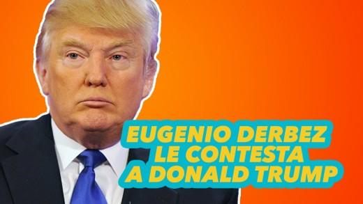 EUGENIO DERBEZ LE CONTESTA A DONALD TRUMP