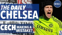 IS PETR CECH MAKING A MISTAKE? – THE DAILY CHELSEA! – Chelsea Transfer Roundup