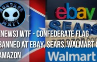 [News] WTF – Confederate Flag banned at eBay, Sears, Walmart & Amazon
