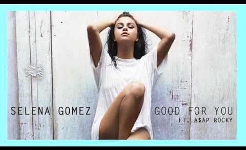 SELENA GOMEZ  – GOOD FOR YOU ft A$AP Rocky ft A$AP Rocky (REVIEW)