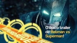 Batman Vs. Superman e Esquadrão Suicida fazem história na Comic Con!