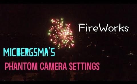 MicBergsma's DJI Phantom Camera Settings for Fireworks