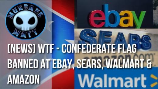 [News] WTF – Confederate Flag banned at eBay, Sears, Walmart & Amazon
